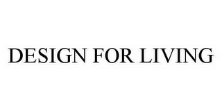 mark for DESIGN FOR LIVING, trademark #78545033