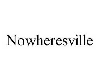 mark for NOWHERESVILLE, trademark #78545497