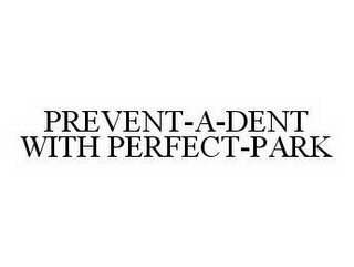 mark for PREVENT-A-DENT WITH PERFECT-PARK, trademark #78546188