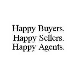 mark for HAPPY BUYERS.  HAPPY SELLERS.  HAPPY AGENTS., trademark #78546855