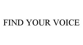 mark for FIND YOUR VOICE, trademark #78547033