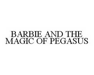 mark for BARBIE AND THE MAGIC OF PEGASUS, trademark #78547796