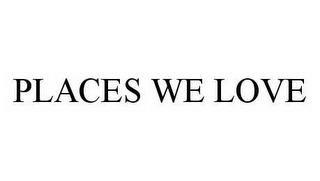 mark for PLACES WE LOVE, trademark #78548098