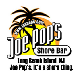 mark for WWW.JOEPOPS.COM JOE POP'S SHORE BAR LONG BEACH ISLAND, NJ JOE POP'S.  IT'S A SHORE THING., trademark #78548328