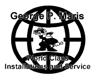 mark for GEORGE P. MARIS WORLD CLASS INSTALLATIONS AND SERVICE, trademark #78549118