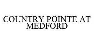 mark for COUNTRY POINTE AT MEDFORD, trademark #78549412