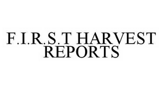 mark for F.I.R.S.T HARVEST REPORTS, trademark #78549779