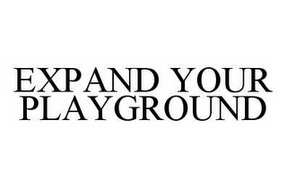 mark for EXPAND YOUR PLAYGROUND, trademark #78550575