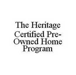 mark for THE HERITAGE CERTIFIED PRE-OWNED HOME PROGRAM, trademark #78550747