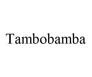 mark for TAMBOBAMBA, trademark #78551315