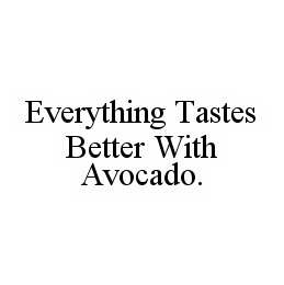 mark for EVERYTHING TASTES BETTER WITH AVOCADO., trademark #78552314