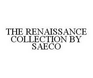 mark for THE RENAISSANCE COLLECTION BY SAECO, trademark #78552699