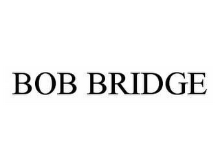 mark for BOB BRIDGE, trademark #78552917
