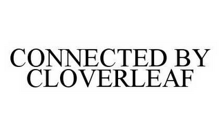 mark for CONNECTED BY CLOVERLEAF, trademark #78552931