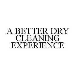 mark for A BETTER DRY CLEANING EXPERIENCE, trademark #78552967