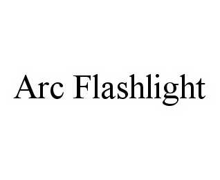 mark for ARC FLASHLIGHT, trademark #78553025