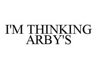 mark for I'M THINKING ARBY'S, trademark #78553417