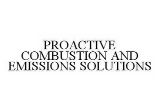 mark for PROACTIVE COMBUSTION AND EMISSIONS SOLUTIONS, trademark #78554104