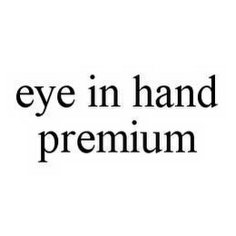 mark for EYE IN HAND PREMIUM, trademark #78556195