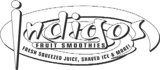 mark for INDIGOS FRUIT SMOOTHIES FRESH SQUEEZED JUICE, SHAVED ICE & MORE!, trademark #78557005