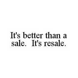 mark for IT'S BETTER THAN A SALE. IT'S RESALE., trademark #78557482