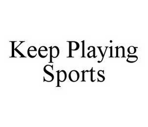 mark for KEEP PLAYING SPORTS, trademark #78558173