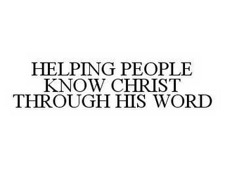 mark for HELPING PEOPLE KNOW CHRIST THROUGH HIS WORD, trademark #78558577