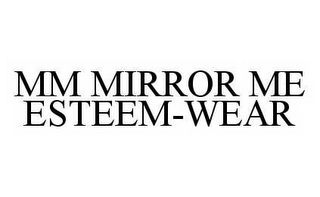 mark for MM MIRROR ME ESTEEM-WEAR, trademark #78559204