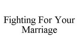 mark for FIGHTING FOR YOUR MARRIAGE, trademark #78560275