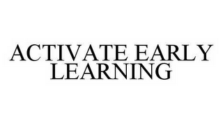 mark for ACTIVATE EARLY LEARNING, trademark #78561314