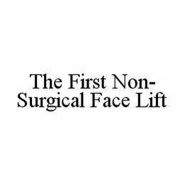 mark for THE FIRST NON-SURGICAL FACE LIFT, trademark #78561863