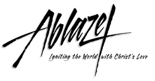 mark for ABLAZE IGNITING THE WORLD WITH CHRIST'S LOVE, trademark #78561929
