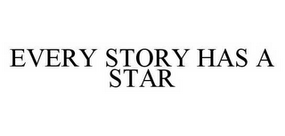 mark for EVERY STORY HAS A STAR, trademark #78562093