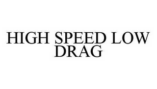 mark for HIGH SPEED LOW DRAG, trademark #78563039