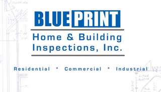 mark for BLUE PRINT HOME & BUILDING INSPECTIONS,INC. RESIDENTIAL * COMMERCIAL * INDUSTRIAL, trademark #78563530
