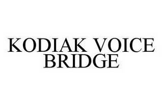 mark for KODIAK VOICE BRIDGE, trademark #78563713