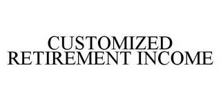 mark for CUSTOMIZED RETIREMENT INCOME, trademark #78564549