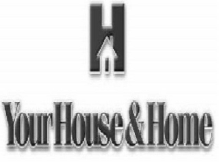 mark for H YOUR HOUSE & HOME, trademark #78564556