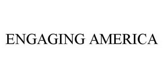 mark for ENGAGING AMERICA, trademark #78564893