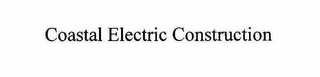 mark for COASTAL ELECTRIC CONSTRUCTION, trademark #78566949