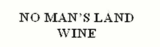 mark for NO MAN'S LAND WINE, trademark #78568506
