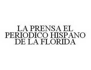 mark for LA PRENSA EL PERIODICO HISPANO DE LA FLORIDA, trademark #78568861
