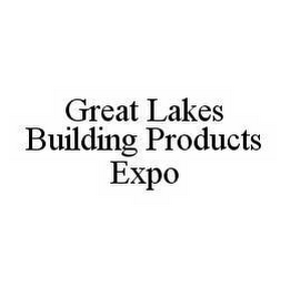mark for GREAT LAKES BUILDING PRODUCTS EXPO, trademark #78569439