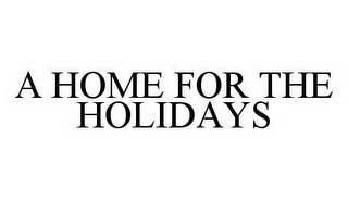 mark for A HOME FOR THE HOLIDAYS, trademark #78569473