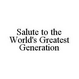 mark for SALUTE TO THE WORLD'S GREATEST GENERATION, trademark #78571061