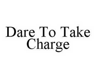 mark for DARE TO TAKE CHARGE, trademark #78571197