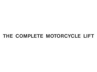 mark for THE COMPLETE MOTORCYCLE LIFT, trademark #78572761