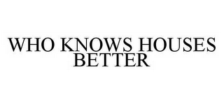 mark for WHO KNOWS HOUSES BETTER, trademark #78573880