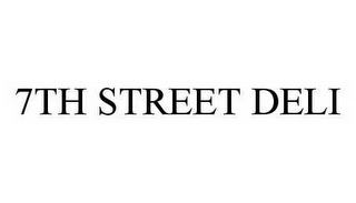 mark for 7TH STREET DELI, trademark #78573898