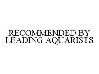 mark for RECOMMENDED BY LEADING AQUARISTS, trademark #78574529